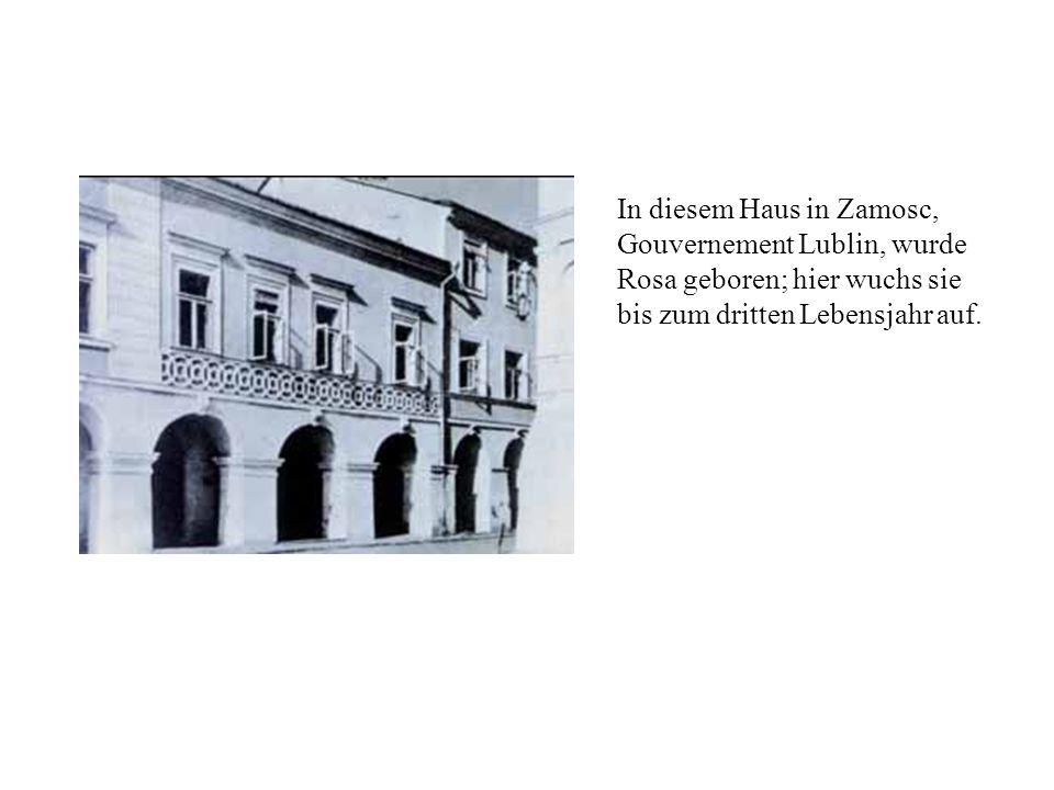 In diesem Haus in Zamosc, Gouvernement Lublin, wurde Rosa geboren; hier wuchs sie bis zum dritten Lebensjahr auf.