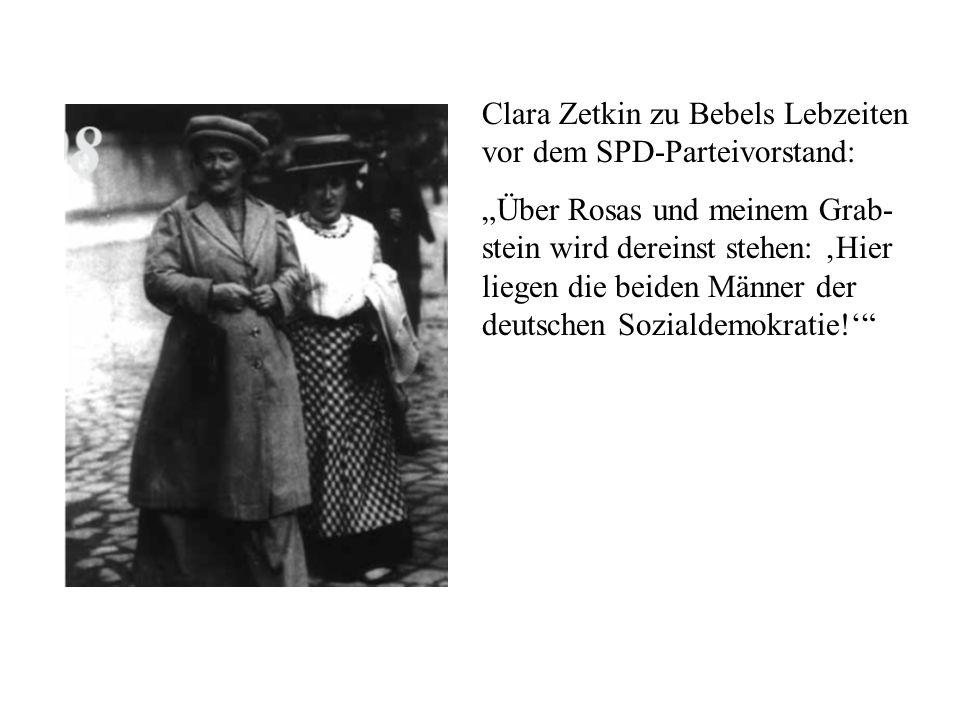 Clara Zetkin zu Bebels Lebzeiten vor dem SPD-Parteivorstand: Über Rosas und meinem Grab- stein wird dereinst stehen: Hier liegen die beiden Männer der