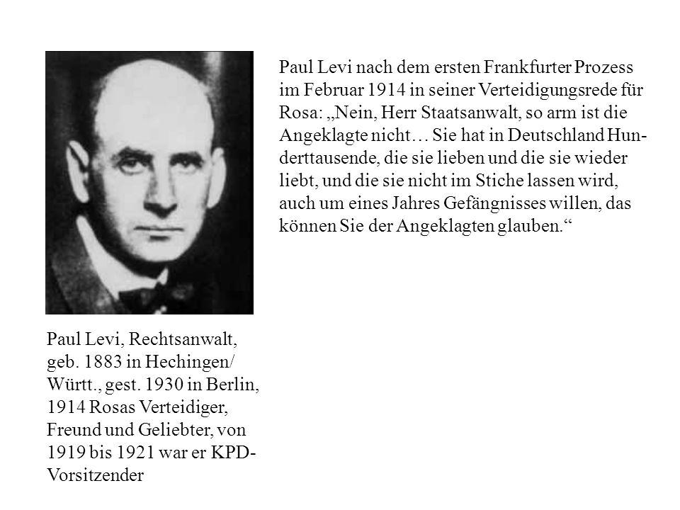 Paul Levi nach dem ersten Frankfurter Prozess im Februar 1914 in seiner Verteidigungsrede für Rosa: Nein, Herr Staatsanwalt, so arm ist die Angeklagte