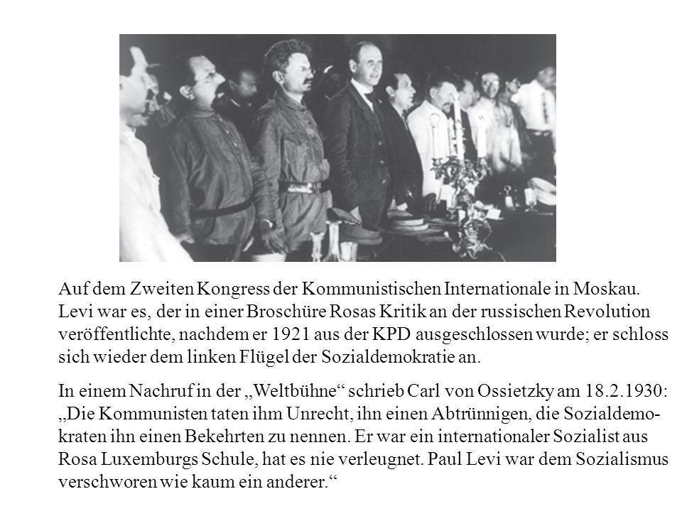 Auf dem Zweiten Kongress der Kommunistischen Internationale in Moskau. Levi war es, der in einer Broschüre Rosas Kritik an der russischen Revolution v