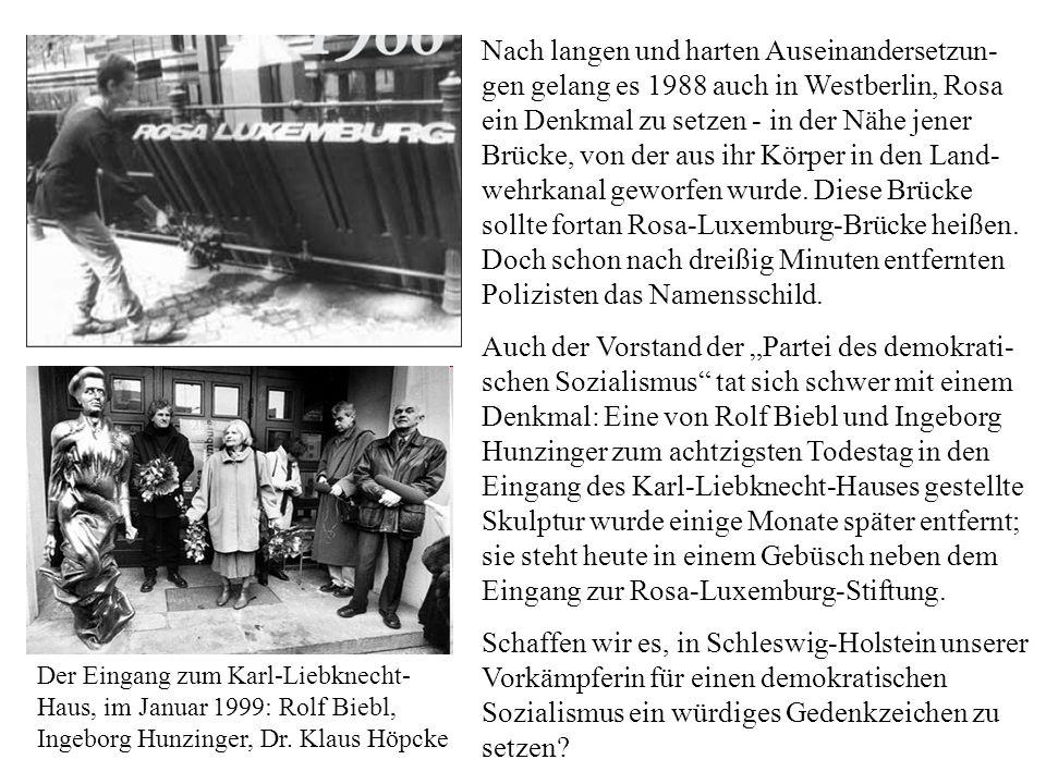 Nach langen und harten Auseinandersetzun- gen gelang es 1988 auch in Westberlin, Rosa ein Denkmal zu setzen - in der Nähe jener Brücke, von der aus ih