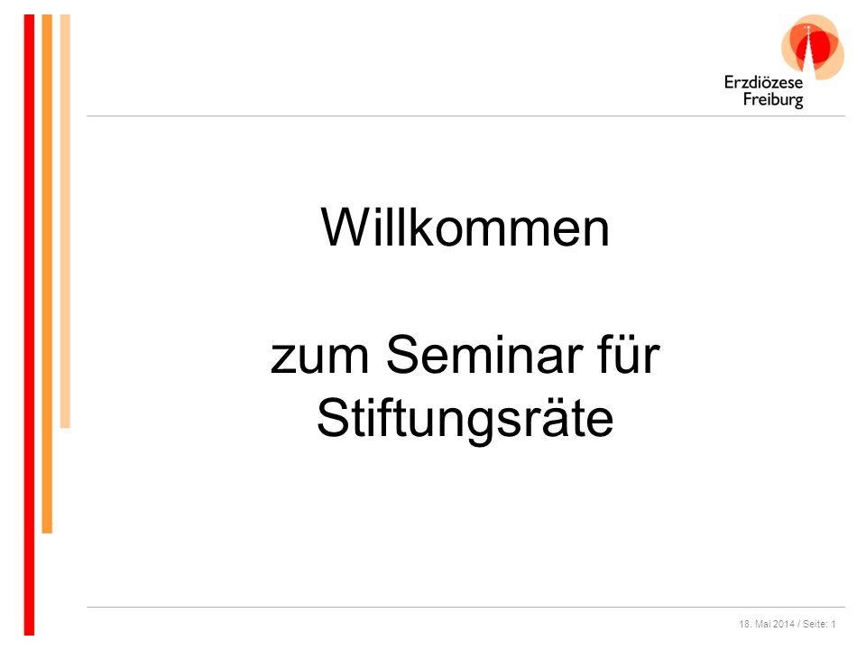 18. Mai 2014 / Seite: 1 Willkommen zum Seminar für Stiftungsräte