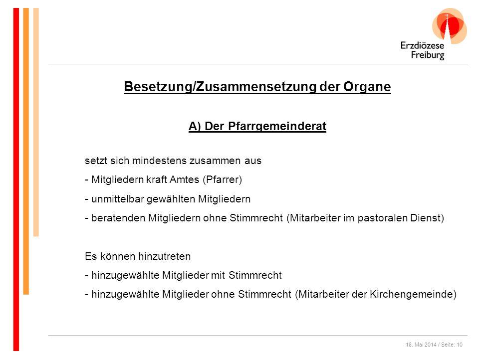 18. Mai 2014 / Seite: 10 Besetzung/Zusammensetzung der Organe A) Der Pfarrgemeinderat setzt sich mindestens zusammen aus - Mitgliedern kraft Amtes (Pf