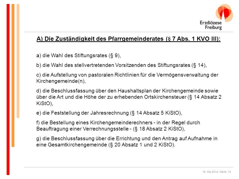 18. Mai 2014 / Seite: 13 A) Die Zuständigkeit des Pfarrgemeinderates (§ 7 Abs. 1 KVO III): a) die Wahl des Stiftungsrates (§ 9), b) die Wahl des stell