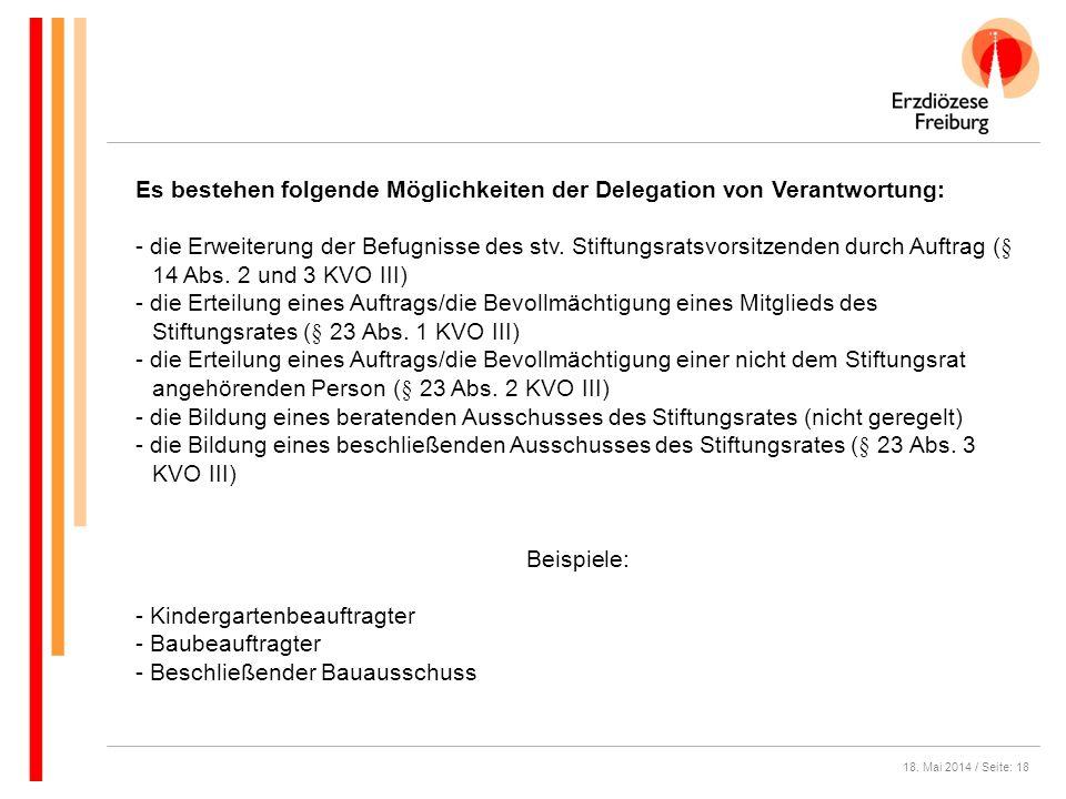 18. Mai 2014 / Seite: 18 Es bestehen folgende Möglichkeiten der Delegation von Verantwortung: - die Erweiterung der Befugnisse des stv. Stiftungsratsv