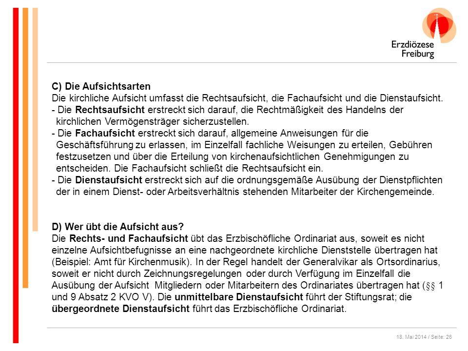 18. Mai 2014 / Seite: 26 C) Die Aufsichtsarten Die kirchliche Aufsicht umfasst die Rechtsaufsicht, die Fachaufsicht und die Dienstaufsicht. - Die Rech