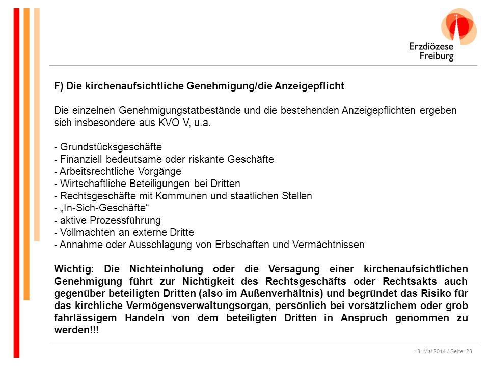 18. Mai 2014 / Seite: 28 F) Die kirchenaufsichtliche Genehmigung/die Anzeigepflicht Die einzelnen Genehmigungstatbestände und die bestehenden Anzeigep