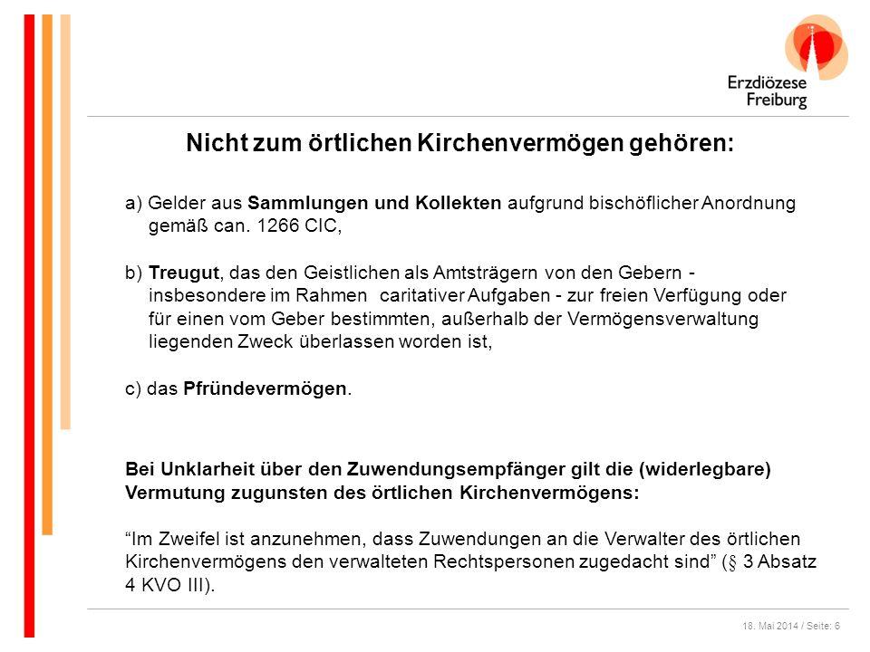 18. Mai 2014 / Seite: 6 Nicht zum örtlichen Kirchenvermögen gehören: a) Gelder aus Sammlungen und Kollekten aufgrund bischöflicher Anordnung gemäß can