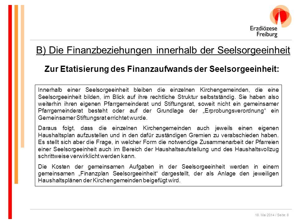 18. Mai 2014 / Seite: 8 B) Die Finanzbeziehungen innerhalb der Seelsorgeeinheit Zur Etatisierung des Finanzaufwands der Seelsorgeeinheit: Innerhalb ei