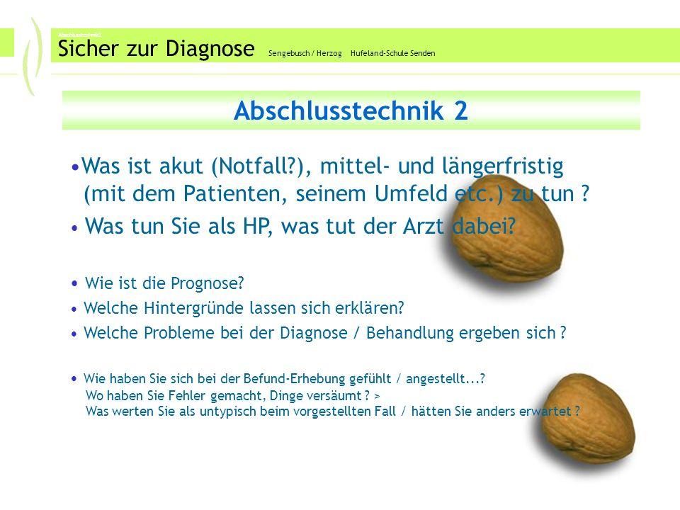 Abschlusstechnik2 Sicher zur Diagnose Sengebusch / Herzog Hufeland-Schule Senden Abschlusstechnik 2 Was ist akut (Notfall?), mittel- und längerfristig (mit dem Patienten, seinem Umfeld etc.) zu tun .