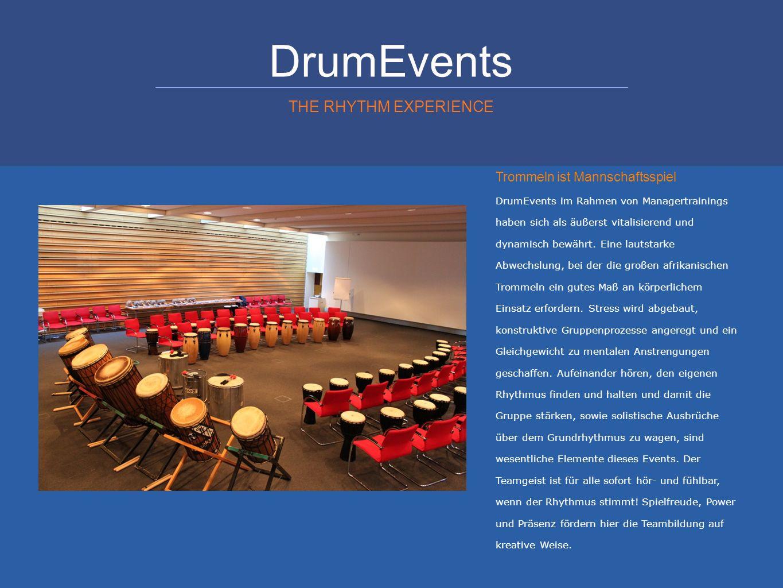 DrumEvents THE RHYTHM EXPERIENCE Trommeln ist Mannschaftsspiel DrumEvents im Rahmen von Managertrainings haben sich als äußerst vitalisierend und dyna