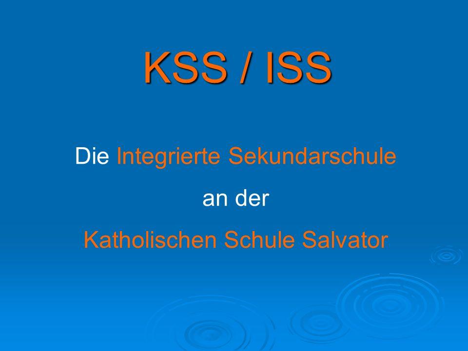 KSS / ISS Die Integrierte Sekundarschule an der Katholischen Schule Salvator