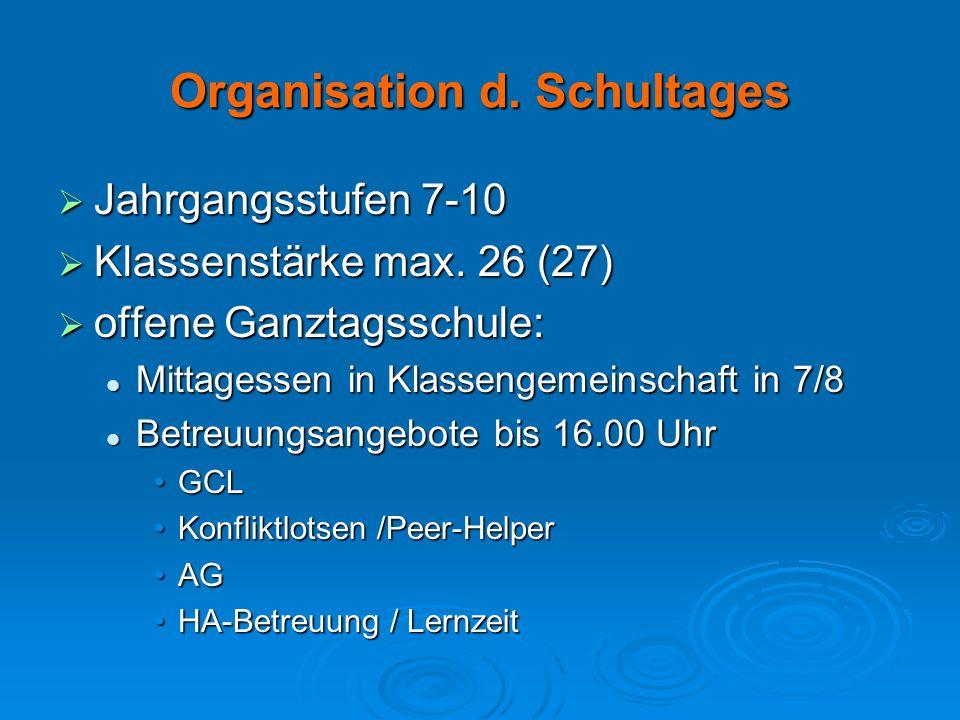 Organisation d. Schultages Jahrgangsstufen 7-10 Jahrgangsstufen 7-10 Klassenstärke max. 26 (27) Klassenstärke max. 26 (27) offene Ganztagsschule: offe