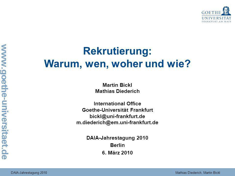 DAIA-Jahrestagung 2010Mathias Diederich, Martin Bickl Rekrutierung: Warum, wen, woher und wie? Martin Bickl Mathias Diederich International Office Goe