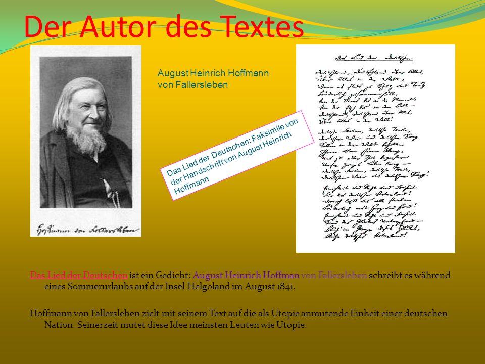 Der Autor des Textes Das Lied der Deutschen ist ein Gedicht: August Heinrich Hoffman von Fallersleben schreibt es während eines Sommerurlaubs auf der