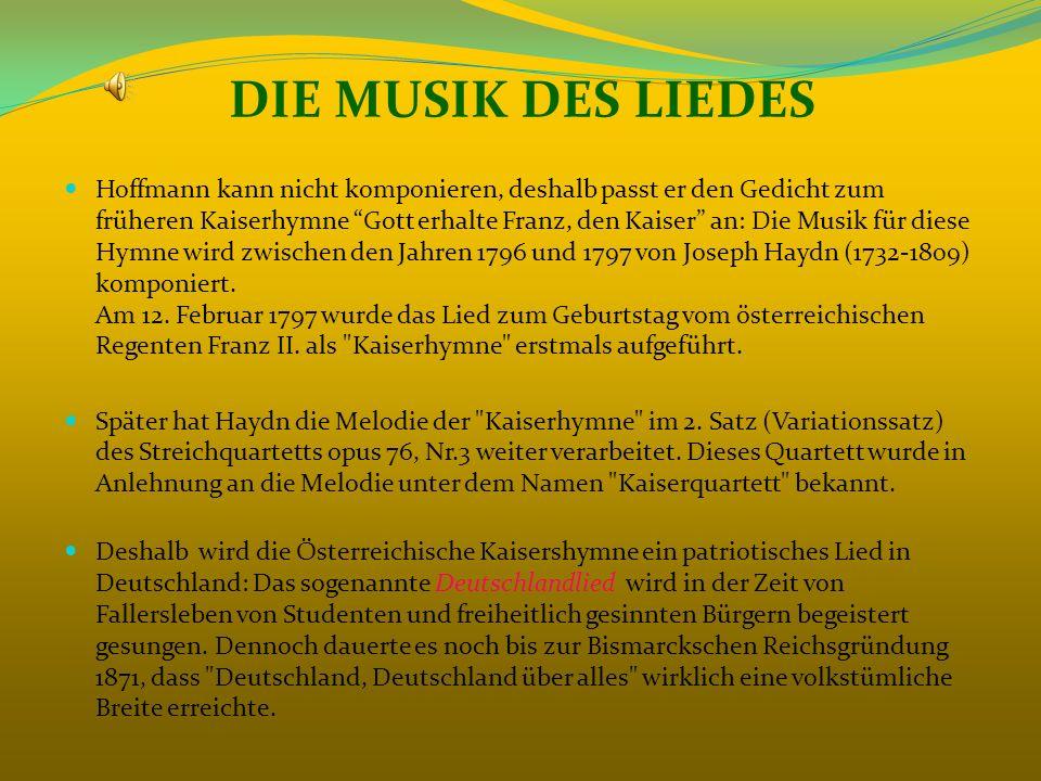 DIE MUSIK DES LIEDES Hoffmann kann nicht komponieren, deshalb passt er den Gedicht zum früheren Kaiserhymne Gott erhalte Franz, den Kaiser an: Die Mus