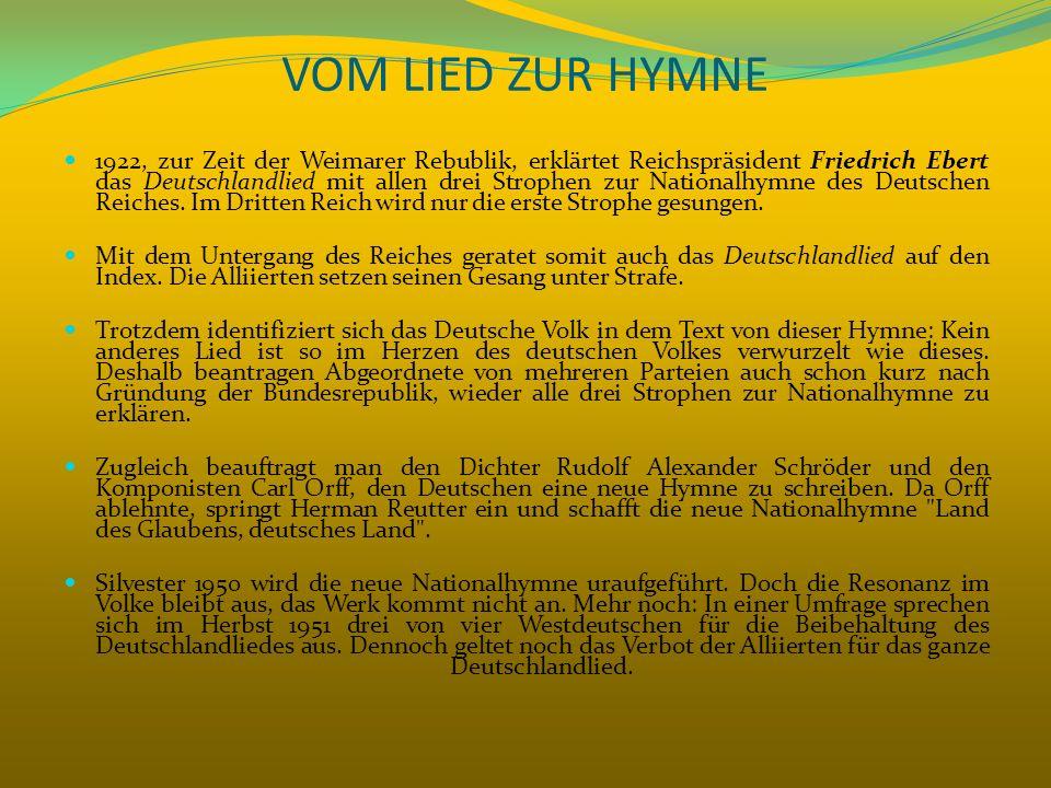 VOM LIED ZUR HYMNE 1922, zur Zeit der Weimarer Rebublik, erklärtet Reichspräsident Friedrich Ebert das Deutschlandlied mit allen drei Strophen zur Nat