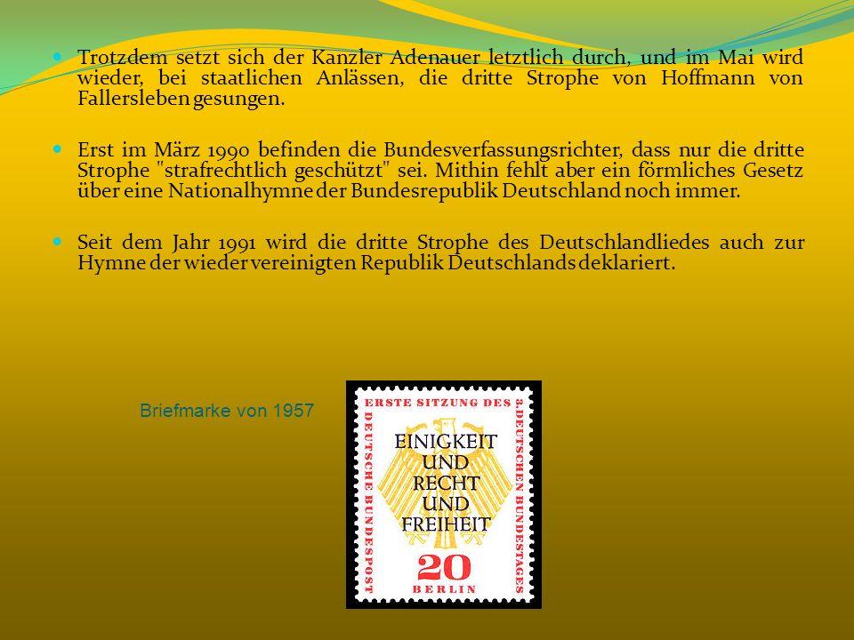 Trotzdem setzt sich der Kanzler Adenauer letztlich durch, und im Mai wird wieder, bei staatlichen Anlässen, die dritte Strophe von Hoffmann von Faller