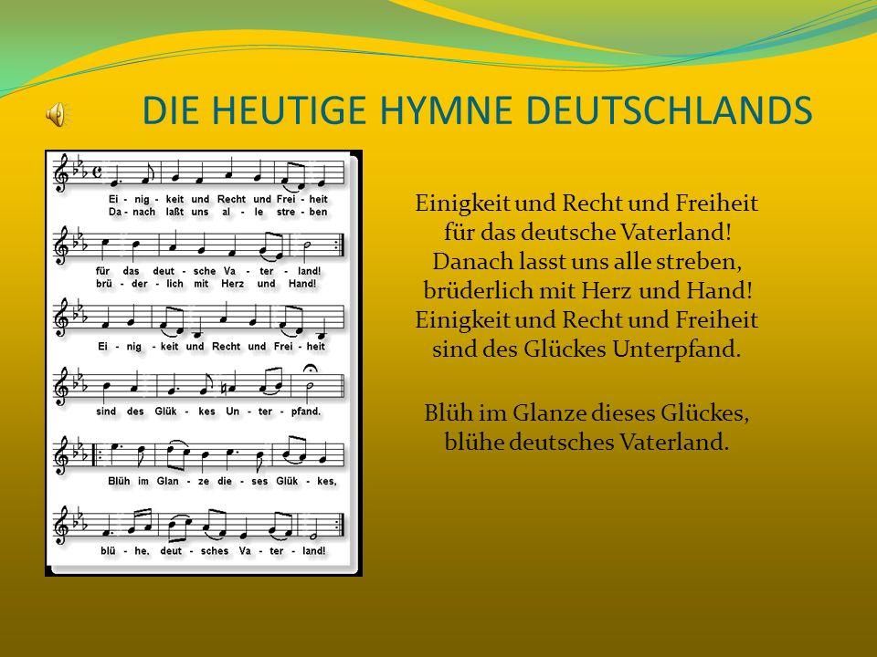 DIE HEUTIGE HYMNE DEUTSCHLANDS Einigkeit und Recht und Freiheit für das deutsche Vaterland! Danach lasst uns alle streben, brüderlich mit Herz und Han
