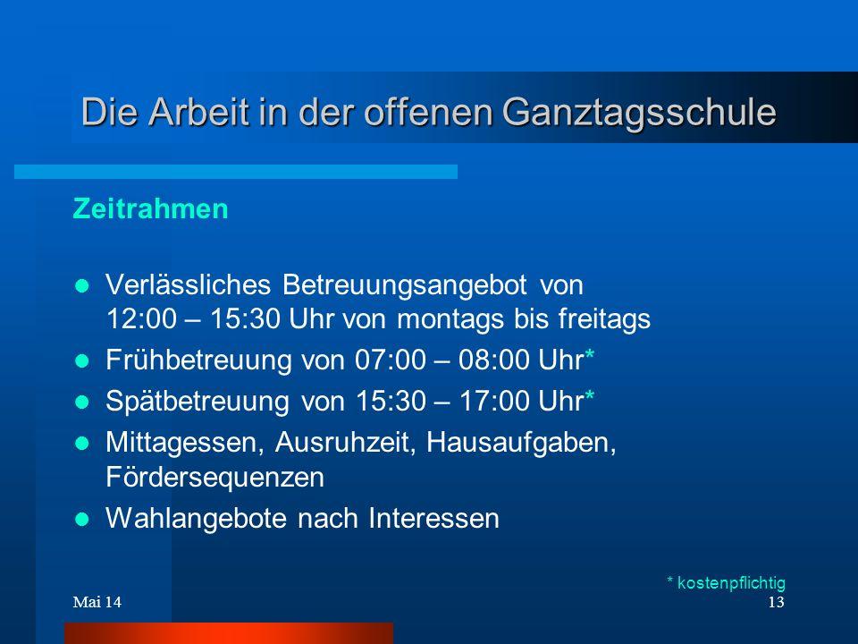Mai 1413 Die Arbeit in der offenen Ganztagsschule Zeitrahmen Verlässliches Betreuungsangebot von 12:00 – 15:30 Uhr von montags bis freitags Frühbetreu