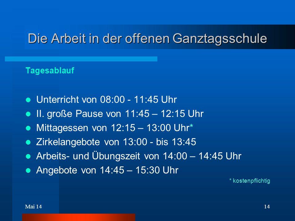 Mai 1414 Die Arbeit in der offenen Ganztagsschule Tagesablauf Unterricht von 08:00 - 11:45 Uhr II. große Pause von 11:45 – 12:15 Uhr Mittagessen von 1