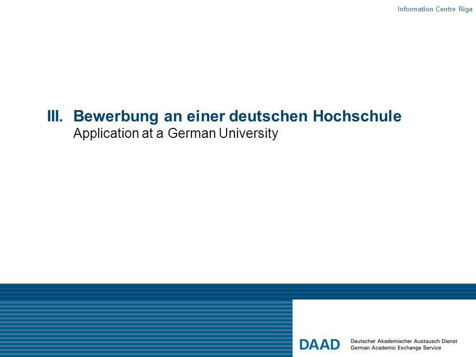 III.Bewerbung an einer deutschen Hochschule Application at a German University Information Centre Riga