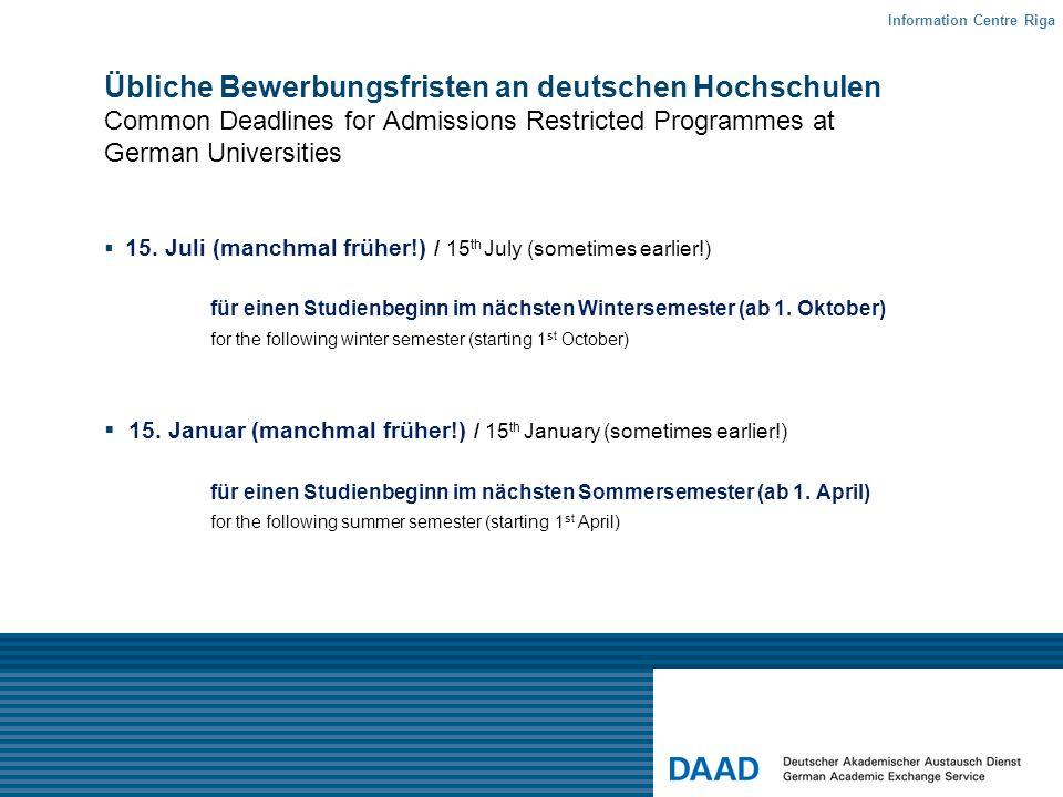 Übliche Bewerbungsfristen an deutschen Hochschulen Common Deadlines for Admissions Restricted Programmes at German Universities 15. Juli (manchmal frü