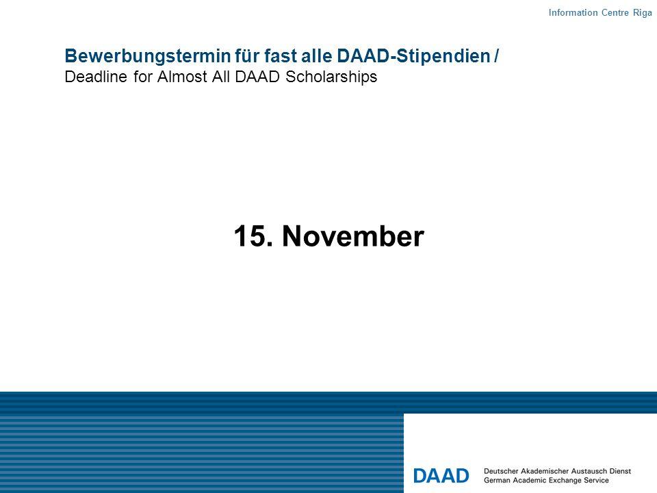 Bewerbungstermin für fast alle DAAD-Stipendien / Deadline for Almost All DAAD Scholarships 15. November Information Centre Riga
