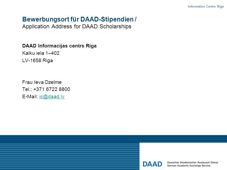 Bewerbungsort für DAAD-Stipendien / Application Address for DAAD Scholarships DAAD Informacijas centrs Riga Kalku iela 1–402 LV-1658 Riga Frau Ieva Dz