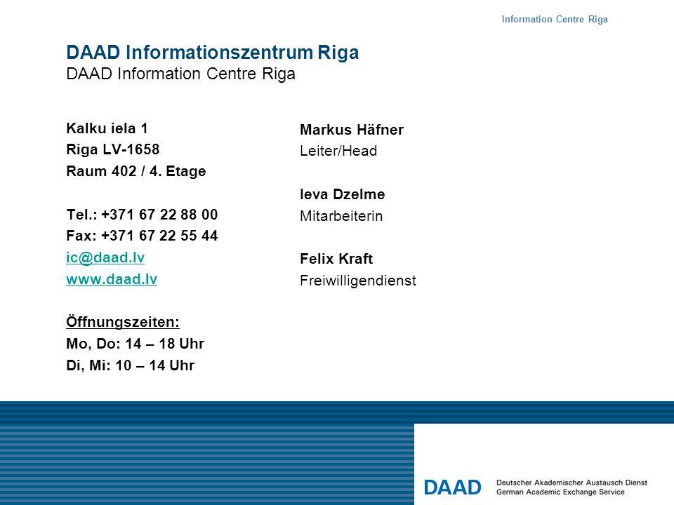 DAAD Informationszentrum Riga DAAD Information Centre Riga Kalku iela 1 Riga LV-1658 Raum 402 / 4. Etage Tel.: +371 67 22 88 00 Fax: +371 67 22 55 44