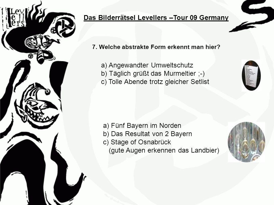 Das Bilderrätsel Levellers –Tour 09 Germany 7. Welche abstrakte Form erkennt man hier? a) Fünf Bayern im Norden b) Das Resultat von 2 Bayern c) Stage