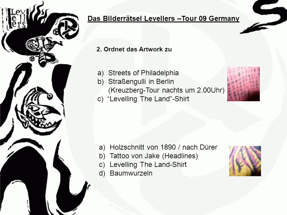 Das Bilderrätsel Levellers –Tour 09 Germany 2. Ordnet das Artwork zu a)Streets of Philadelphia b)Straßengulli in Berlin (Kreuzberg-Tour nachts um 2.00