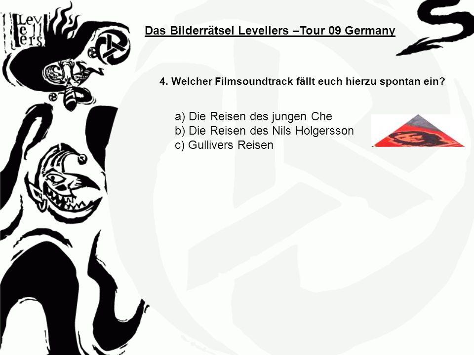 Das Bilderrätsel Levellers –Tour 09 Germany 4. Welcher Filmsoundtrack fällt euch hierzu spontan ein? a) Die Reisen des jungen Che b) Die Reisen des Ni