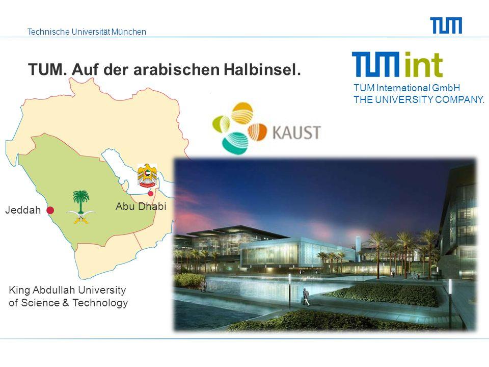Technische Universität München TUM. Auf der arabischen Halbinsel. King Abdullah University of Science & Technology Abu Dhabi Jeddah TUM International