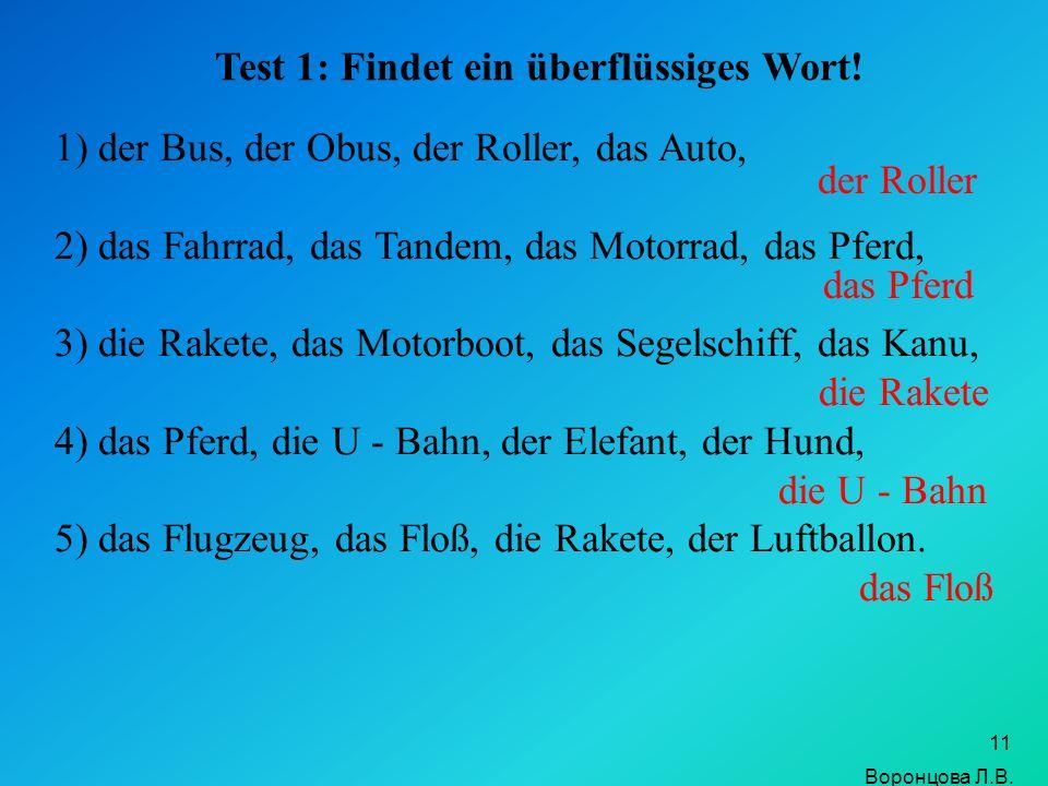 11 Test 1: Findet ein überflüssiges Wort! 1) der Bus, der Obus, der Roller, das Auto, 2) das Fahrrad, das Tandem, das Motorrad, das Pferd, 3) die Rake
