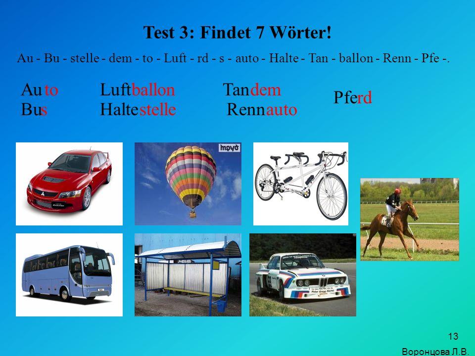 13 Test 3: Findet 7 Wörter! Au - Bu - stelle - dem - to - Luft - rd - s - auto - Halte - Tan - ballon - Renn - Pfe -. Auto Bus Luftballon Haltestelle
