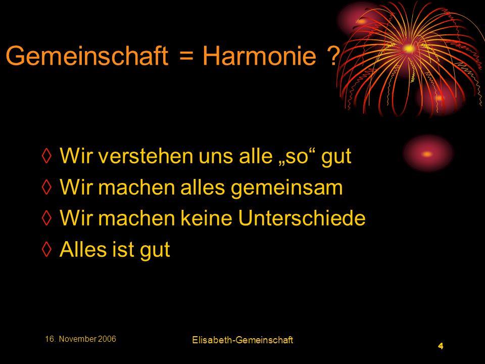 4 4 16. November 2006 Elisabeth-Gemeinschaft Gemeinschaft = Harmonie .