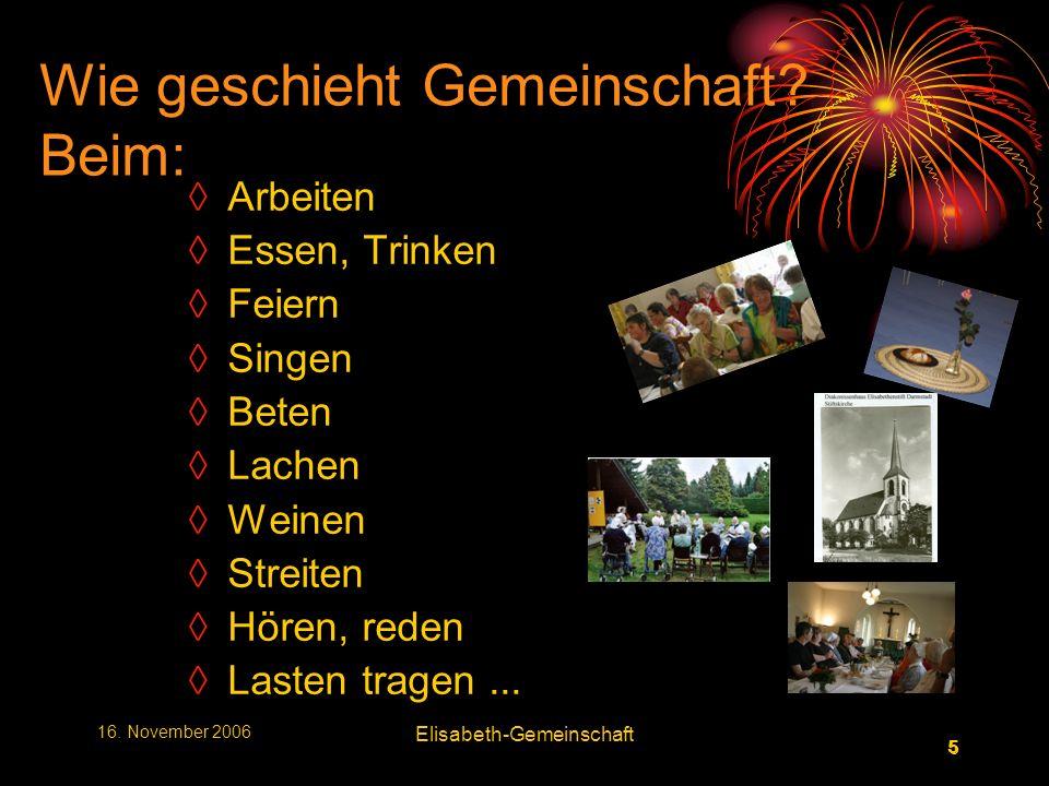 6 6 16.November 2006 Elisabeth-Gemeinschaft Wie erfahre ich Gemeinschaft.