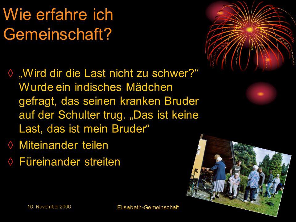 6 6 16. November 2006 Elisabeth-Gemeinschaft Wie erfahre ich Gemeinschaft.