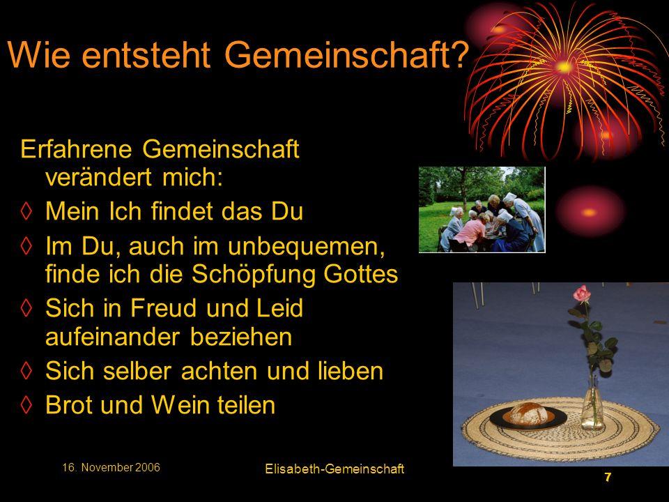 7 7 16. November 2006 Elisabeth-Gemeinschaft Wie entsteht Gemeinschaft.