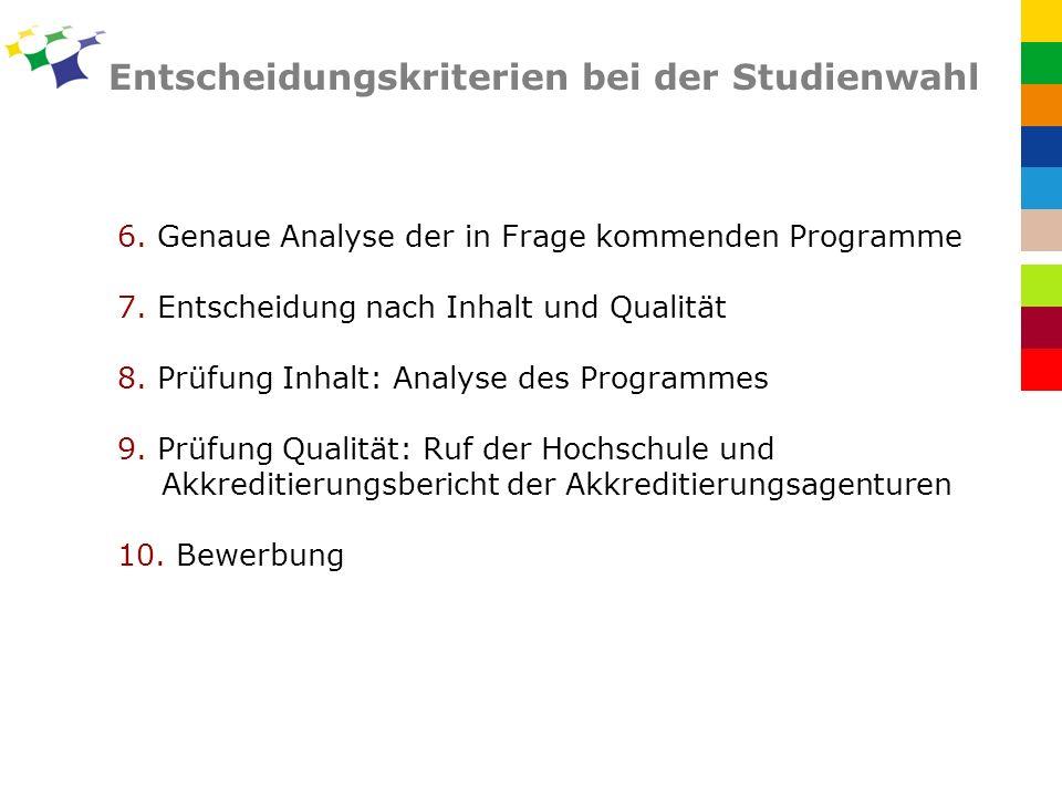 Entscheidungskriterien bei der Studienwahl 6.Genaue Analyse der in Frage kommenden Programme 7.