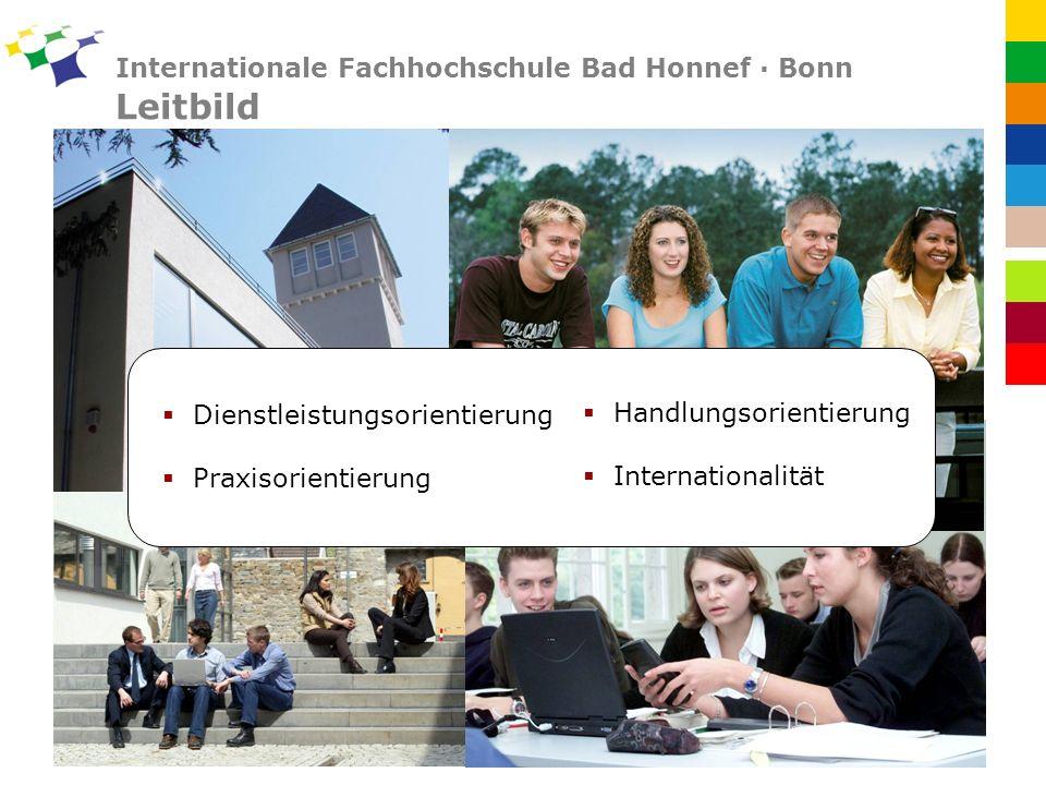 Internationale Fachhochschule Bad Honnef · Bonn Leitbild Dienstleistungsorientierung Praxisorientierung Handlungsorientierung Internationalität