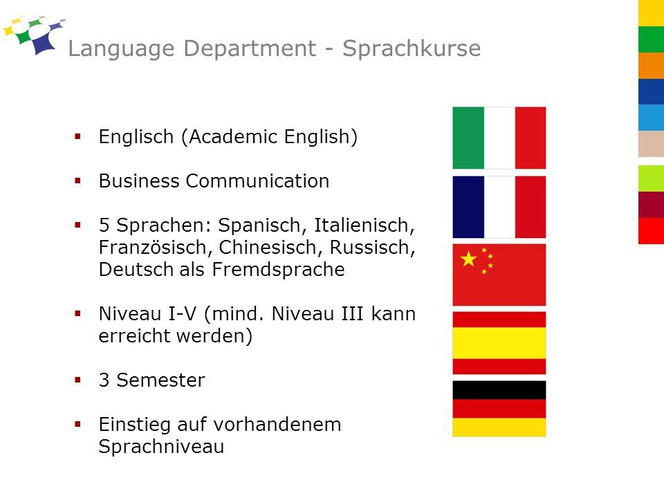 Language Department - Sprachkurse Englisch (Academic English) Business Communication 5 Sprachen: Spanisch, Italienisch, Französisch, Chinesisch, Russisch, Deutsch als Fremdsprache Niveau I-V (mind.