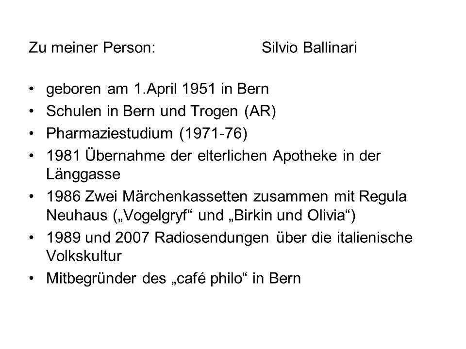 Zu meiner Person: Silvio Ballinari geboren am 1.April 1951 in Bern Schulen in Bern und Trogen (AR) Pharmaziestudium (1971-76) 1981 Übernahme der elter