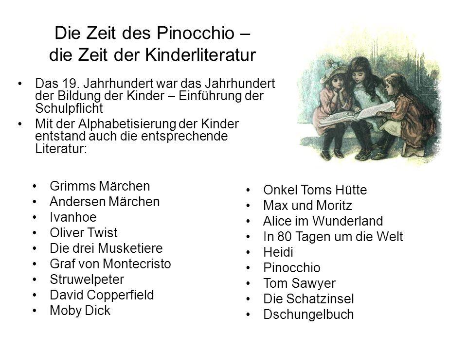 Die Zeit des Pinocchio – die Zeit der Kinderliteratur Das 19. Jahrhundert war das Jahrhundert der Bildung der Kinder – Einführung der Schulpflicht Mit