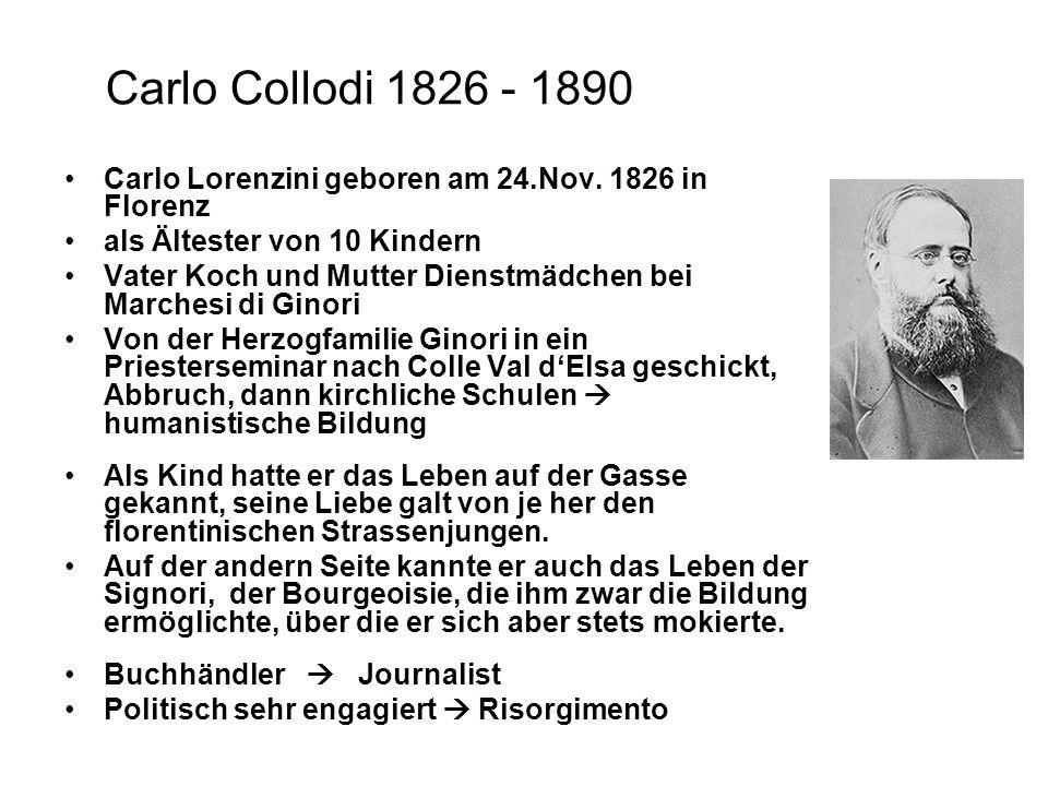 Carlo Collodi 1826 - 1890 Carlo Lorenzini geboren am 24.Nov. 1826 in Florenz als Ältester von 10 Kindern Vater Koch und Mutter Dienstmädchen bei March