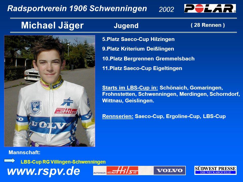 Radsportverein 1906 Schwenningen Michael Jäger 2002 www.rspv.de Jugend 5.Platz Saeco-Cup Hilzingen 9.Platz Kriterium Deißlingen 10.Platz Bergrennen Gr