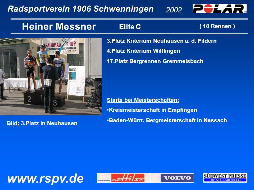 Radsportverein 1906 Schwenningen Heiner Messner 2002 www.rspv.de Elite C 3.Platz Kriterium Neuhausen a. d. Fildern 4.Platz Kriterium Wilflingen 17.Pla