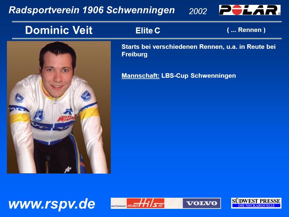 Radsportverein 1906 Schwenningen Martin Müller 2002 www.rspv.de Elite C Teilnahme bei den Rennen: Bergrennen Gremmelsbach Rundstreckenrennen Frittlingen Rundstreckenrennen Fluorn Mannschaft: LBS-Cup Schwenningen ( 3 Rennen )