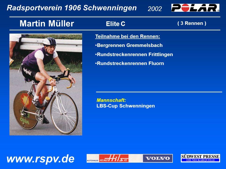Radsportverein 1906 Schwenningen Martin Müller 2002 www.rspv.de Elite C Teilnahme bei den Rennen: Bergrennen Gremmelsbach Rundstreckenrennen Frittling